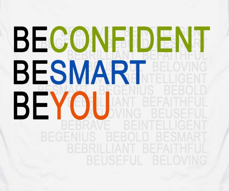 be confident be smart be you